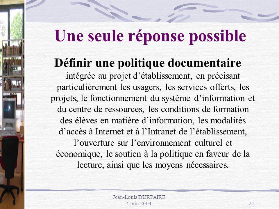 Jean-Louis DURPAIRE 4 juin 200421 Une seule réponse possible Définir une politique documentaire intégrée au projet détablissement, en précisant partic