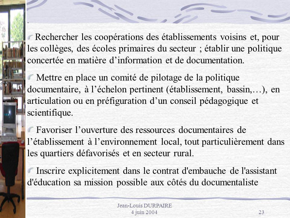 Jean-Louis DURPAIRE 4 juin 200423. Rechercher les coopérations des établissements voisins et, pour les collèges, des écoles primaires du secteur ; éta