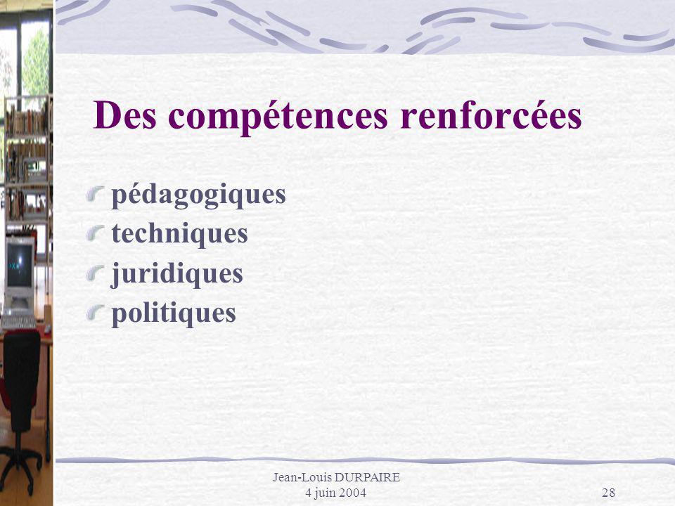 Jean-Louis DURPAIRE 4 juin 200428 Des compétences renforcées pédagogiques techniques juridiques politiques