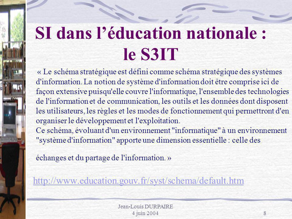 Jean-Louis DURPAIRE 4 juin 20048 SI dans léducation nationale : le S3IT « Le schéma stratégique est défini comme schéma stratégique des systèmes d'inf
