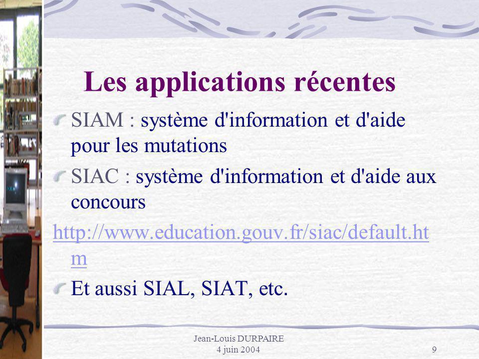 Jean-Louis DURPAIRE 4 juin 20049 Les applications récentes SIAM : système d'information et d'aide pour les mutations SIAC : système d'information et d