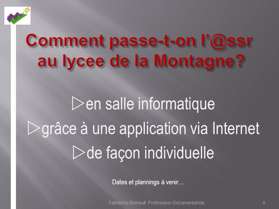 en salle informatique grâce à une application via Internet de façon individuelle 6 Fabienne Noirault Professeur-Documentaliste Dates et plannings à venir…