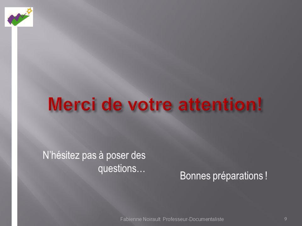 Nhésitez pas à poser des questions… 9 Fabienne Noirault Professeur-Documentaliste Bonnes préparations !