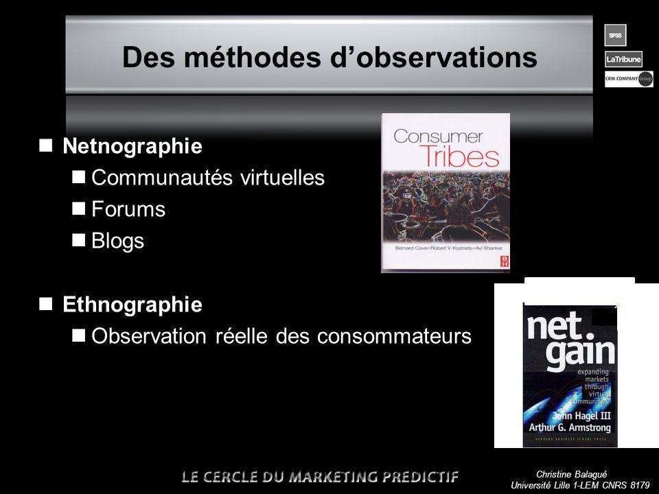 Christine Balagué Université Lille 1-LEM CNRS 8179 Des méthodes dobservations nNetnographie nCommunautés virtuelles nForums nBlogs nEthnographie nObservation réelle des consommateurs