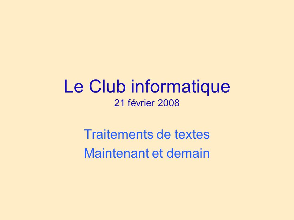 Le Club informatique 21 février 2008 Traitements de textes Maintenant et demain