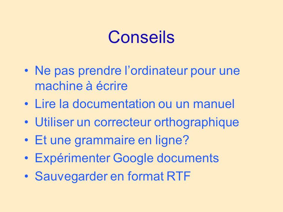 Conseils Ne pas prendre lordinateur pour une machine à écrire Lire la documentation ou un manuel Utiliser un correcteur orthographique Et une grammaire en ligne.