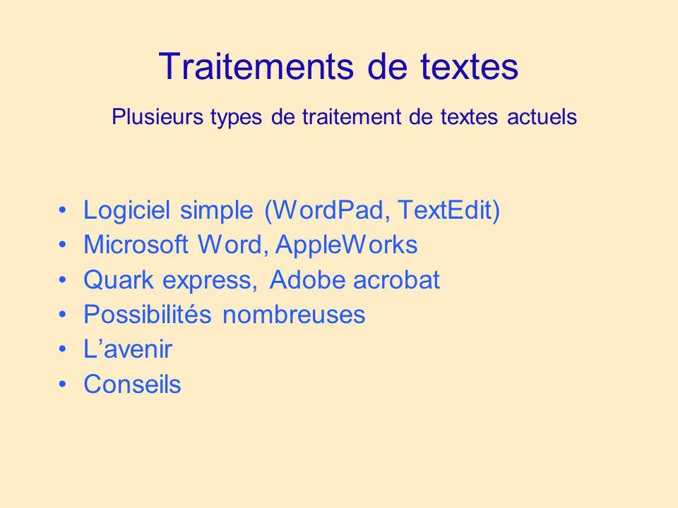Traitements de textes Plusieurs types de traitement de textes actuels Logiciel simple (WordPad, TextEdit) Microsoft Word, AppleWorks Quark express, Adobe acrobat Possibilités nombreuses Lavenir Conseils