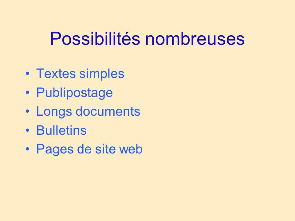 Possibilités nombreuses Textes simples Publipostage Longs documents Bulletins Pages de site web