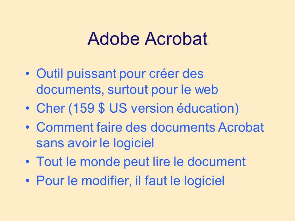 Adobe Acrobat Outil puissant pour créer des documents, surtout pour le web Cher (159 $ US version éducation) Comment faire des documents Acrobat sans avoir le logiciel Tout le monde peut lire le document Pour le modifier, il faut le logiciel