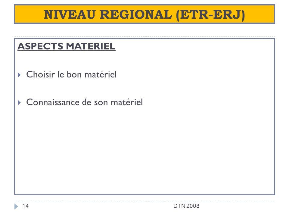 NIVEAU REGIONAL (ETR-ERJ) ASPECTS MATERIEL Choisir le bon matériel Connaissance de son matériel 14DTN 2008