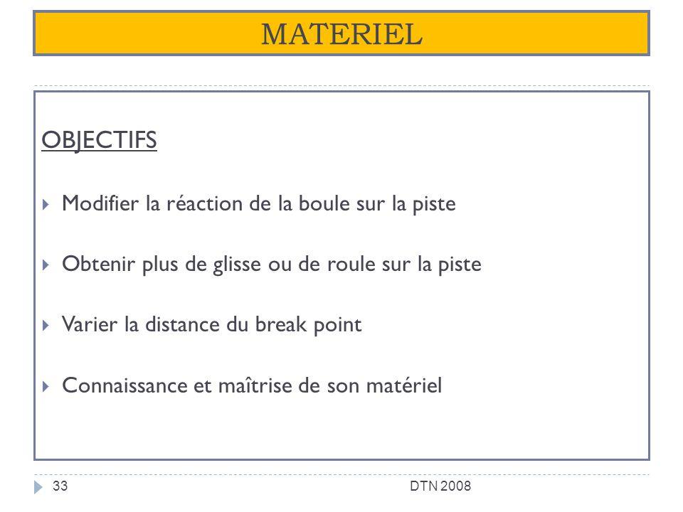 MATERIEL OBJECTIFS Modifier la réaction de la boule sur la piste Obtenir plus de glisse ou de roule sur la piste Varier la distance du break point Con