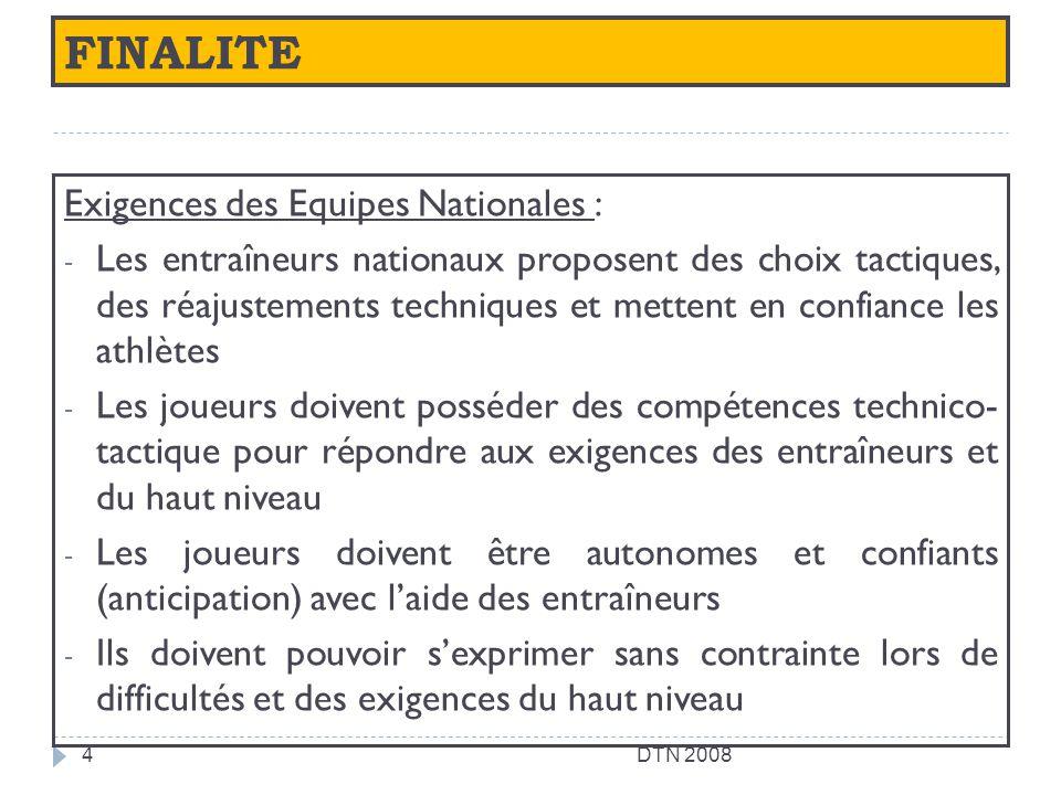 FINALITE Exigences des Equipes Nationales : - Les entraîneurs nationaux proposent des choix tactiques, des réajustements techniques et mettent en conf