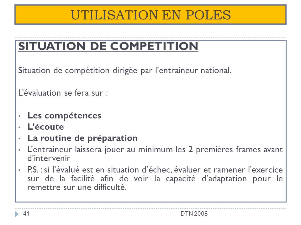 UTILISATION EN POLES SITUATION DE COMPETITION Situation de compétition dirigée par lentraineur national. Lévaluation se fera sur : Les compétences Léc