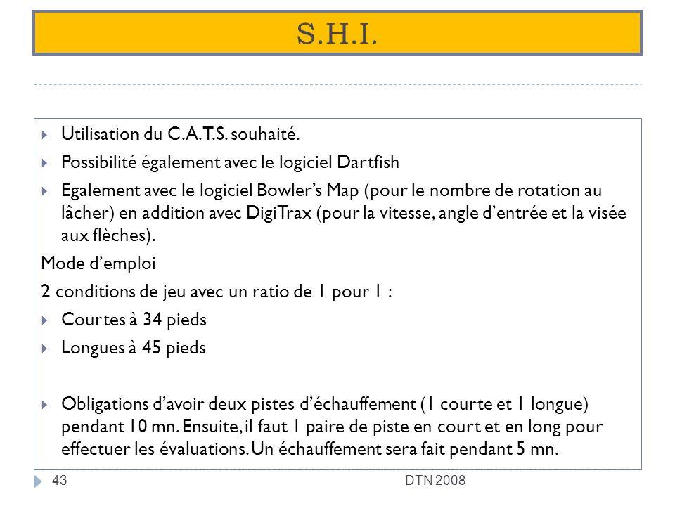 S.H.I. Utilisation du C.A.T.S. souhaité. Possibilité également avec le logiciel Dartfish Egalement avec le logiciel Bowlers Map (pour le nombre de rot
