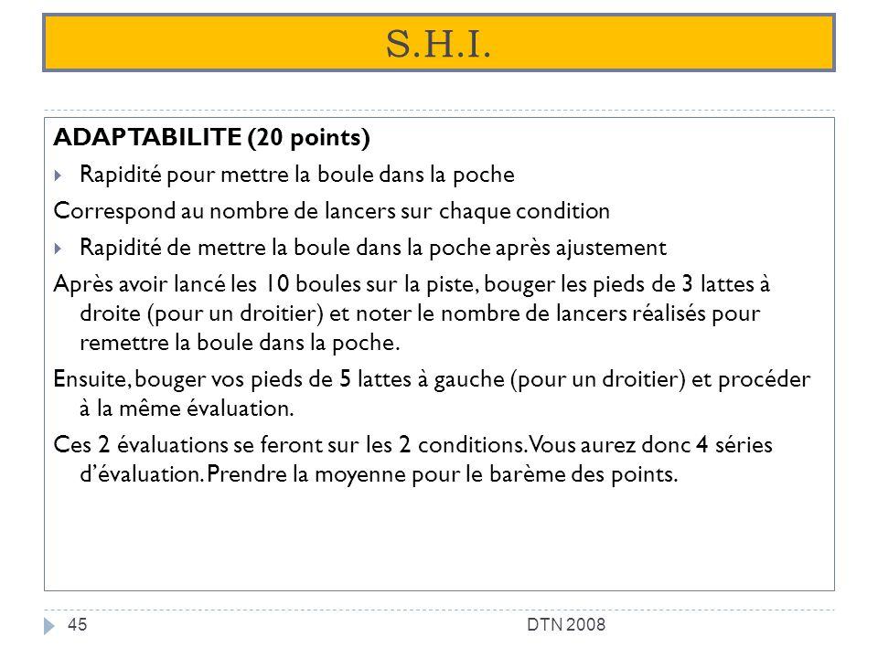 S.H.I. ADAPTABILITE (20 points) Rapidité pour mettre la boule dans la poche Correspond au nombre de lancers sur chaque condition Rapidité de mettre la
