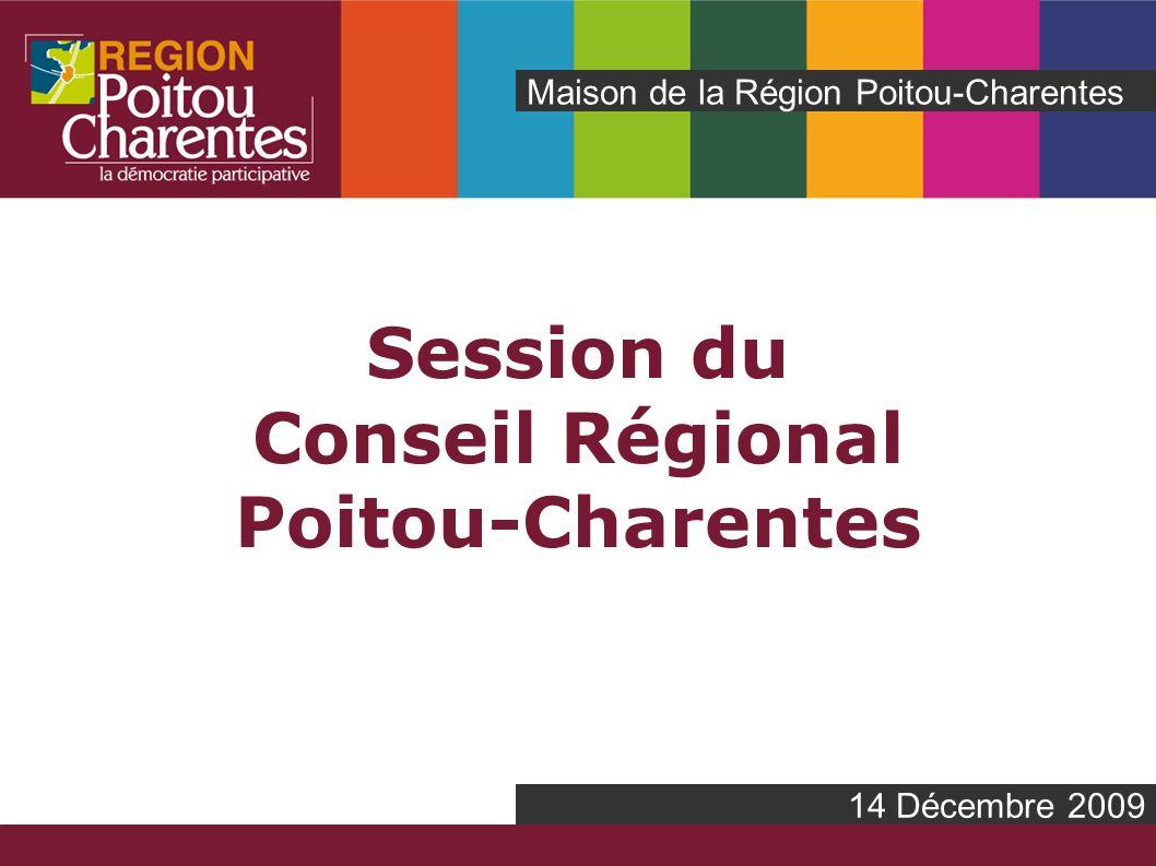 Session du Conseil Régional Poitou-Charentes Maison de la Région Poitou-Charentes 14 Décembre 2009