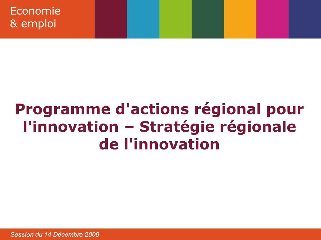 Economie & emploi Session du 14 Décembre 2009 Programme d actions régional pour l innovation – Stratégie régionale de l innovation