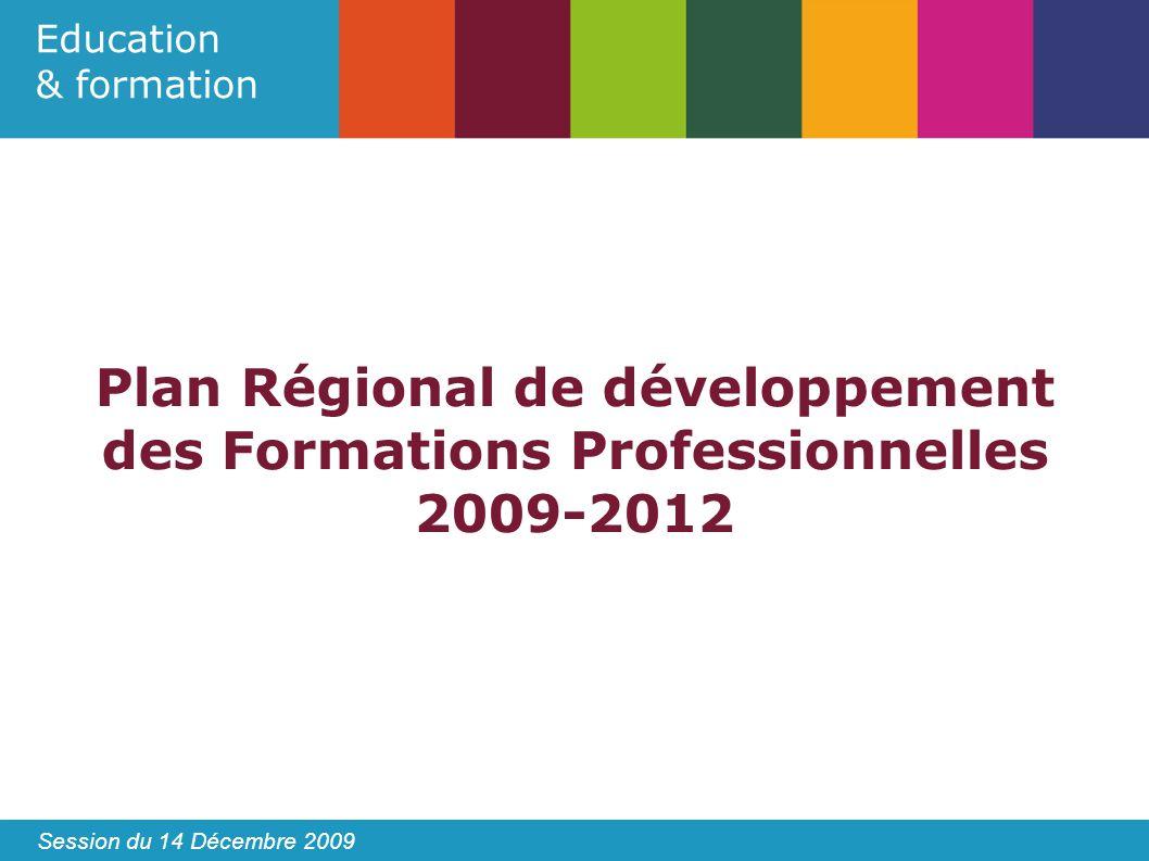 Education & formation Session du 14 Décembre 2009 Plan Régional de développement des Formations Professionnelles 2009-2012