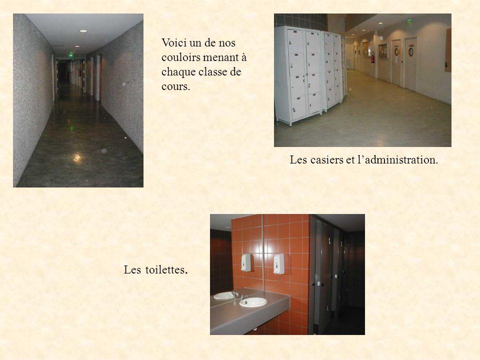 Voici un de nos couloirs menant à chaque classe de cours. Les casiers et ladministration. Les toilettes.