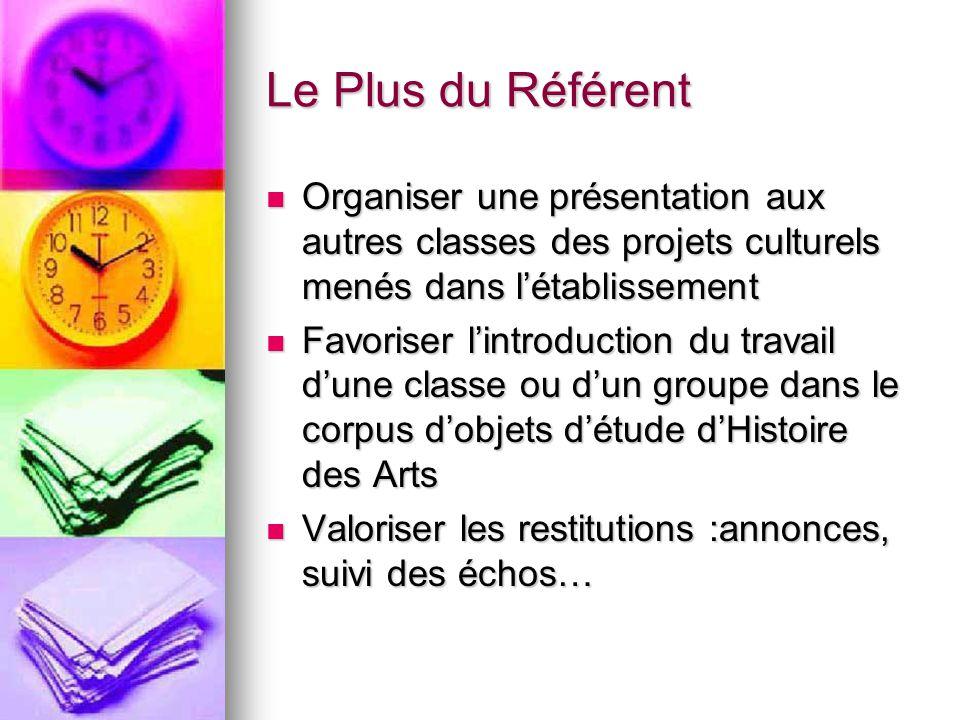 Le Plus du Référent Organiser une présentation aux autres classes des projets culturels menés dans létablissement Organiser une présentation aux autre