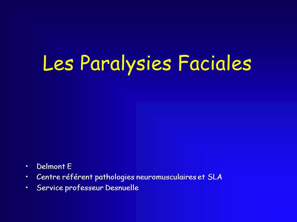 Les Paralysies Faciales Delmont E Centre référent pathologies neuromusculaires et SLA Service professeur Desnuelle
