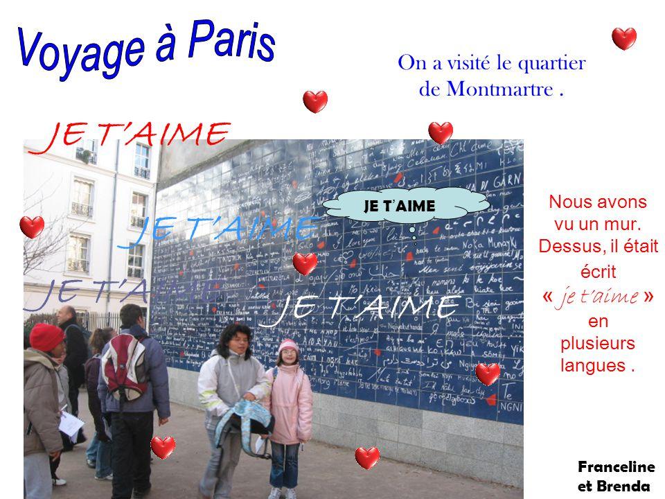 Nous avons vu un mur. Dessus, il était écrit « je taime » en plusieurs langues.