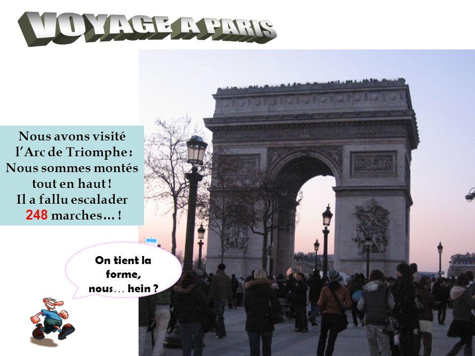 Nous avons visité lArc de Triomphe : Nous sommes montés tout en haut .