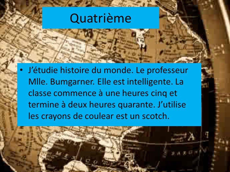 Quatrième Jétudie histoire du monde. Le professeur Mlle.