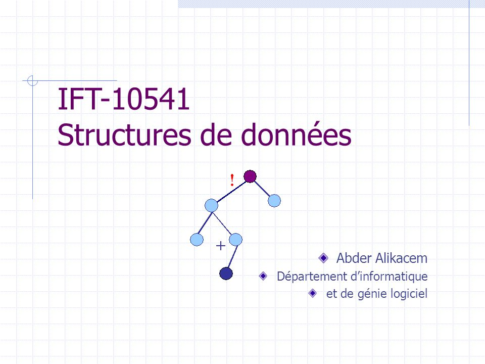 IFT-10541 Structures de données Abder Alikacem Département dinformatique et de génie logiciel