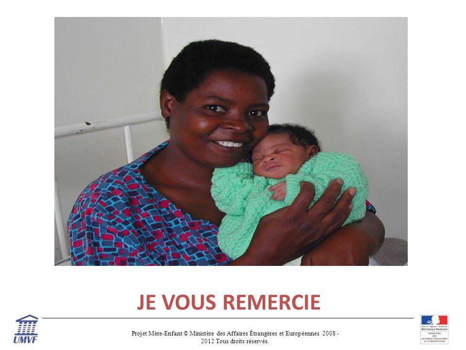 Projet Mère-Enfant © Ministère des Affaires Étrangères et Européennes 2008 - 2012 Tous droits réservés. JE VOUS REMERCIE