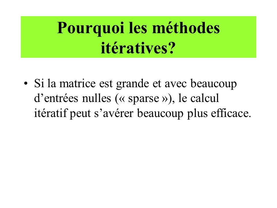 Pourquoi les méthodes itératives? Si la matrice est grande et avec beaucoup dentrées nulles (« sparse »), le calcul itératif peut savérer beaucoup plu