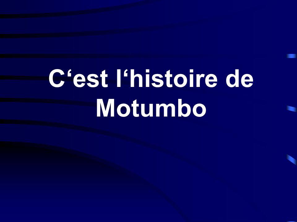 Cest lhistoire de Motumbo