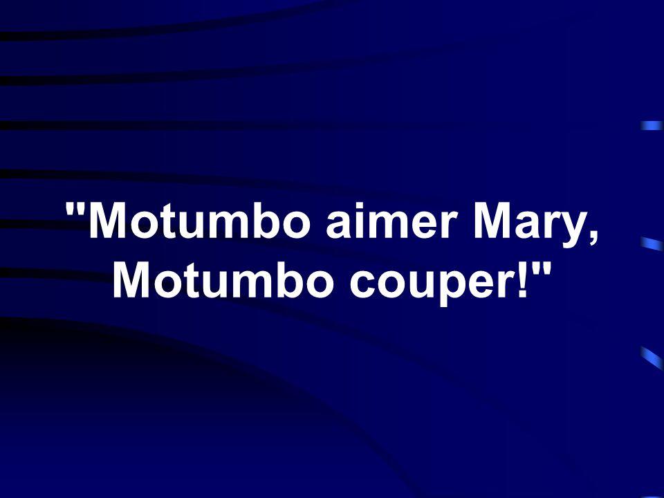 Motumbo aimer Mary, Motumbo couper!