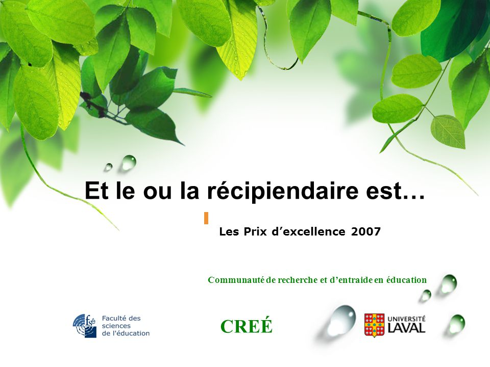 CREÉ Communauté de recherche et dentraide en éducation Et le ou la récipiendaire est… Les Prix dexcellence 2007