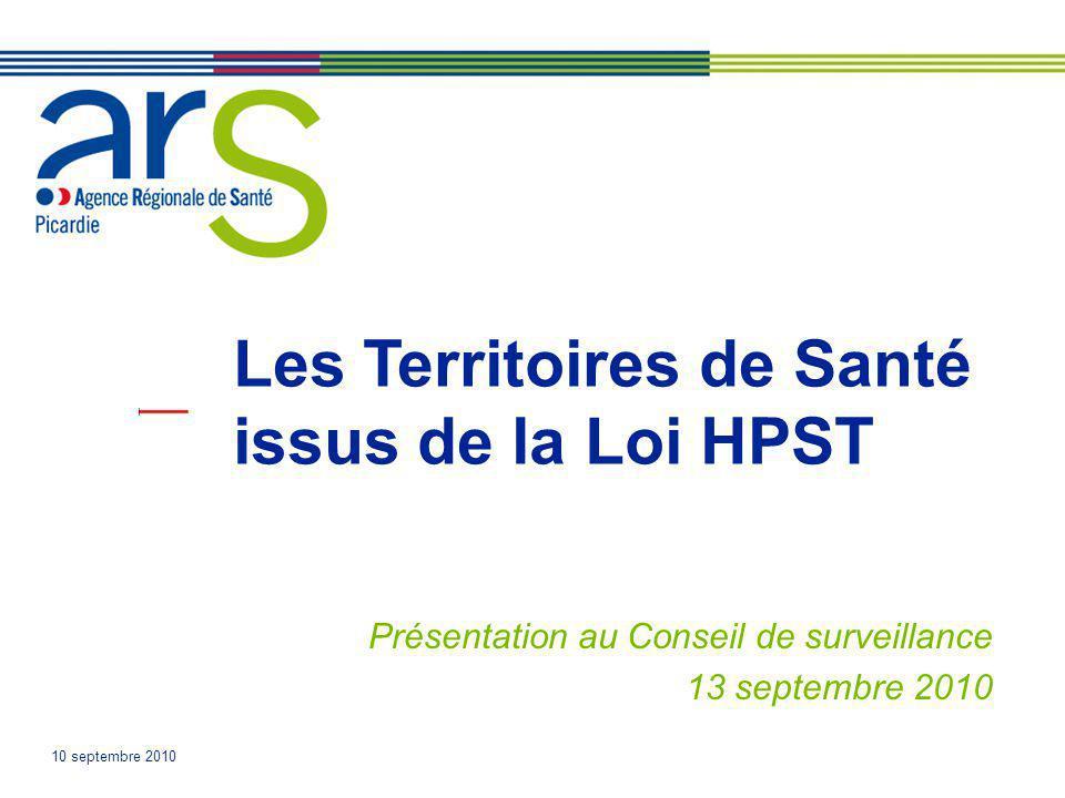 Les Territoires de Santé issus de la Loi HPST Présentation au Conseil de surveillance 13 septembre 2010 10 septembre 2010