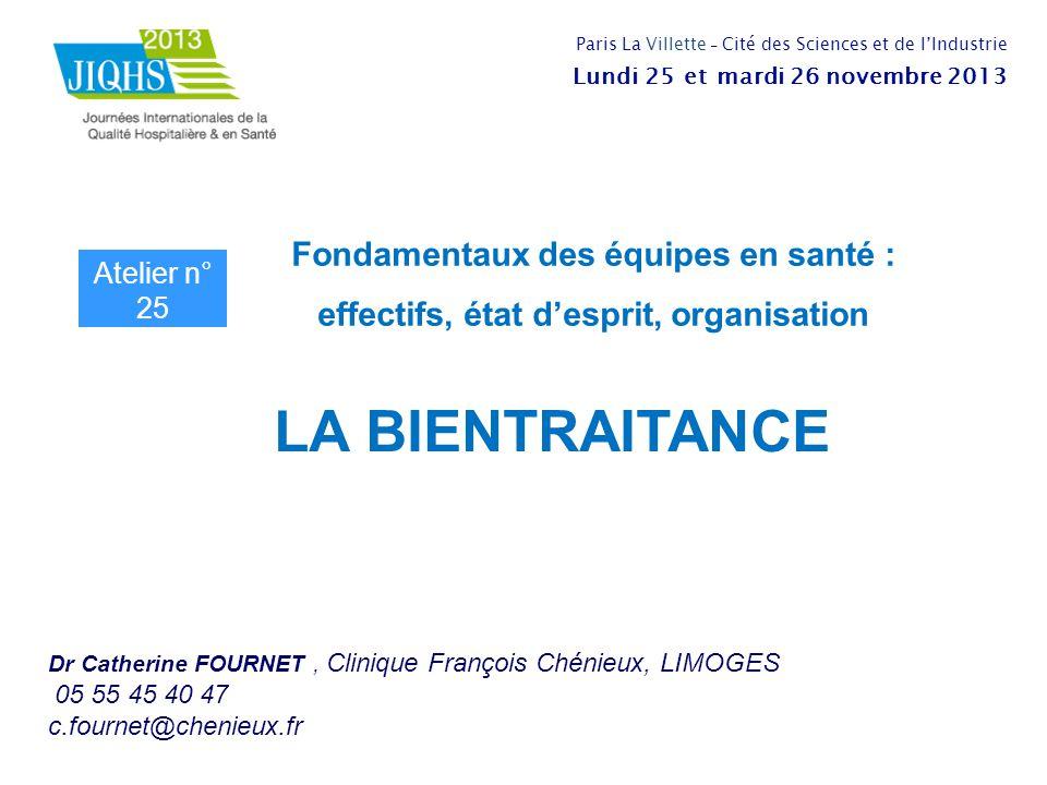 LA BIENTRAITANCE Dr Catherine FOURNET, Clinique François Chénieux, LIMOGES 05 55 45 40 47 c.fournet@chenieux.fr Fondamentaux des équipes en santé : ef