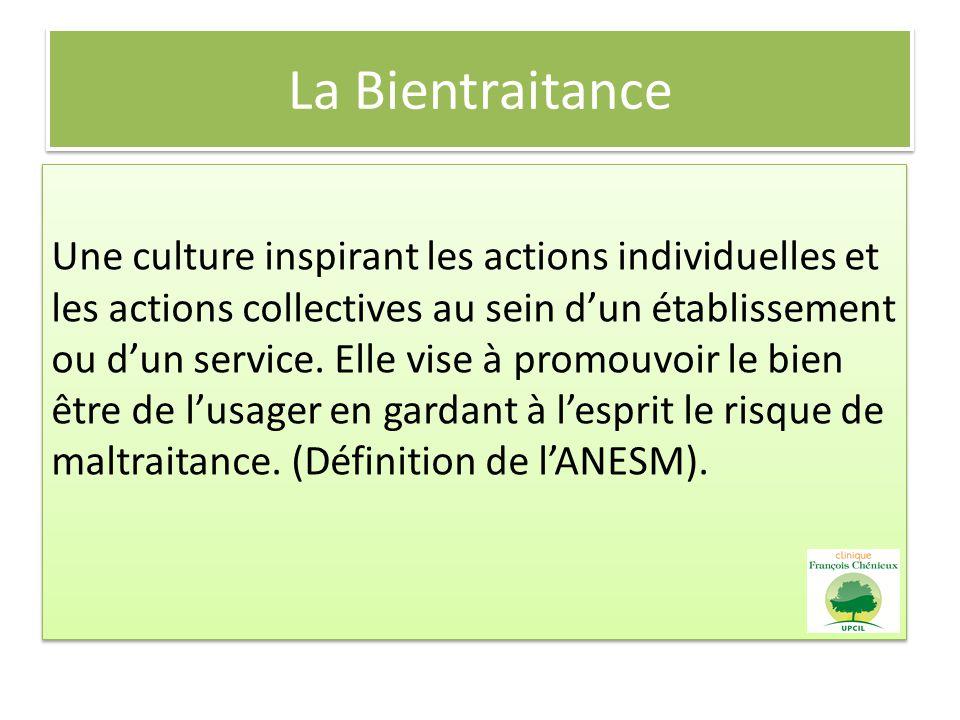 La Bientraitance Une culture inspirant les actions individuelles et les actions collectives au sein dun établissement ou dun service. Elle vise à prom