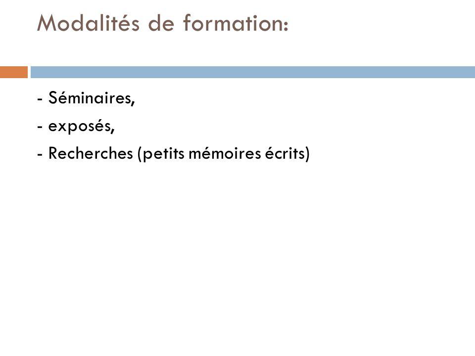 Modalités de formation: - Séminaires, - exposés, - Recherches (petits mémoires écrits)