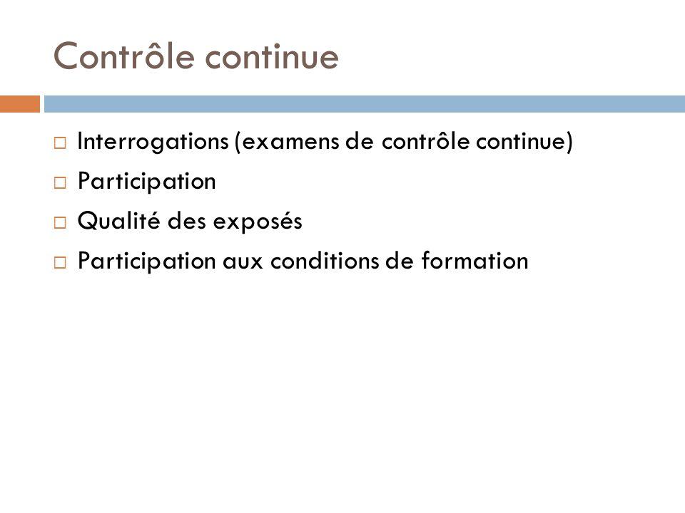 Contrôle continue Interrogations (examens de contrôle continue) Participation Qualité des exposés Participation aux conditions de formation