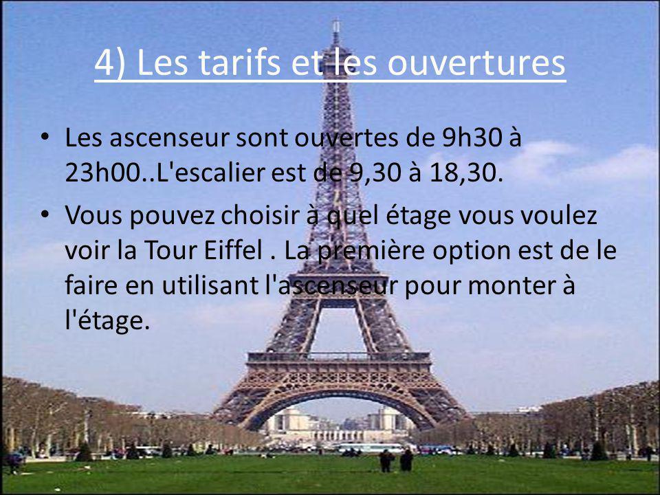 Les ascenseur sont ouvertes de 9h30 à 23h00..L'escalier est de 9,30 à 18,30. Vous pouvez choisir à quel étage vous voulez voir la Tour Eiffel. La prem