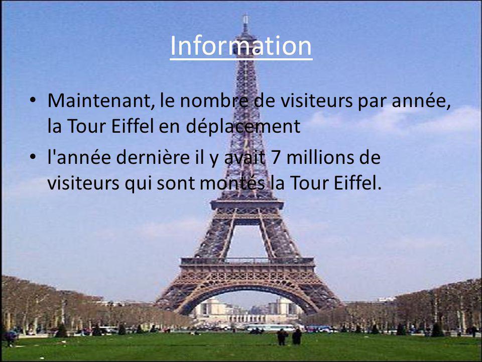 Information Maintenant, le nombre de visiteurs par année, la Tour Eiffel en déplacement l'année dernière il y avait 7 millions de visiteurs qui sont m