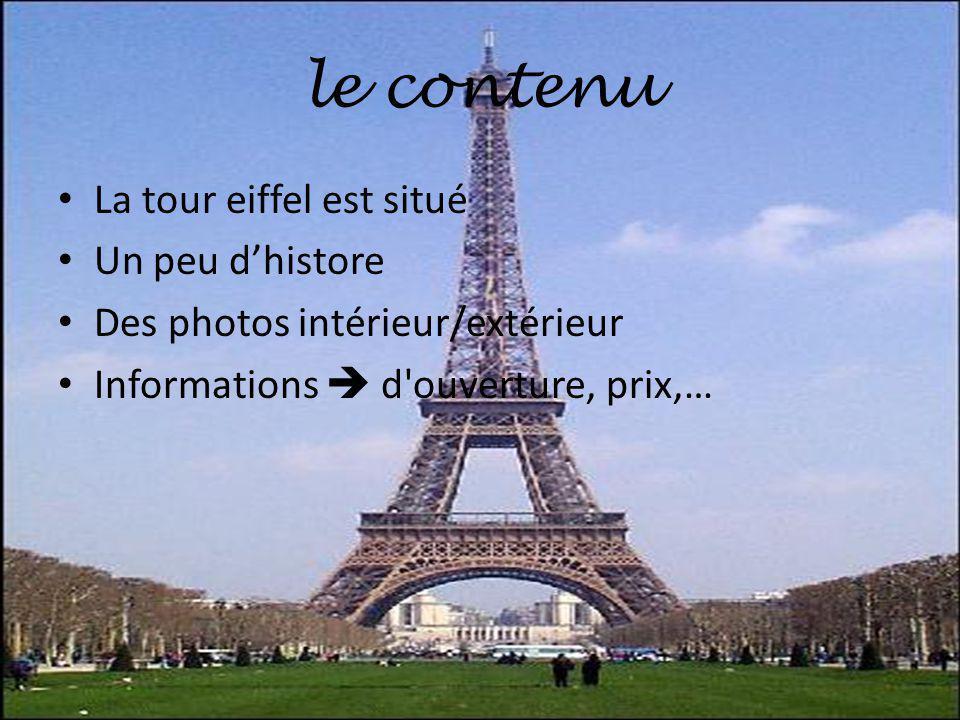 La tour eiffel est situé Un peu dhistore Des photos intérieur/extérieur Informations d'ouverture, prix,… le contenu