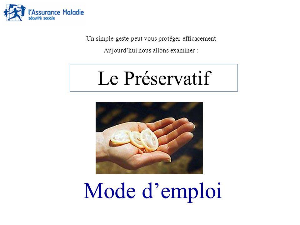 Le Préservatif Mode demploi Un simple geste peut vous protéger efficacement Aujourdhui nous allons examiner :