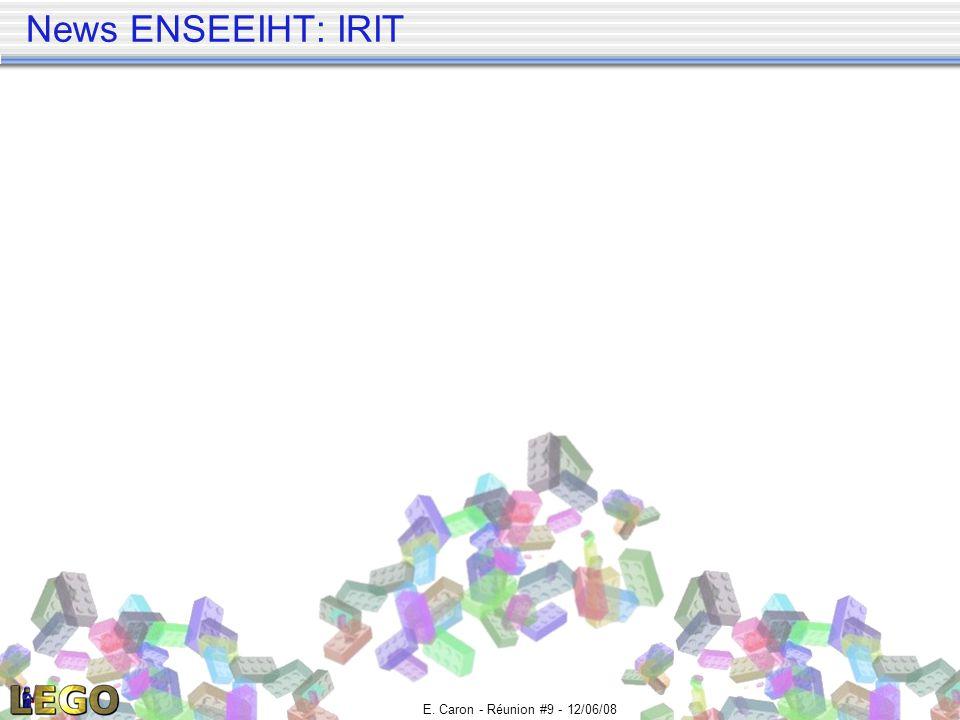 E. Caron - Réunion #9 - 12/06/08 News ENSEEIHT: IRIT