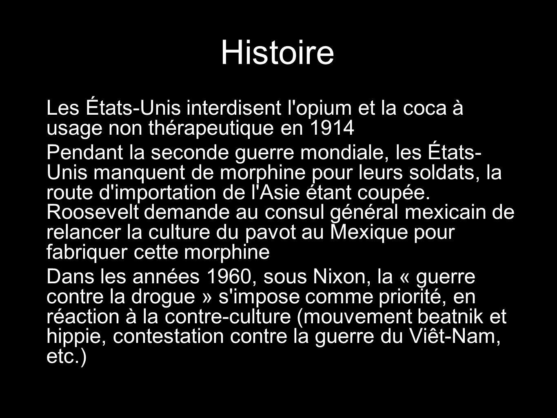 Histoire Les États-Unis interdisent l'opium et la coca à usage non thérapeutique en 1914 Pendant la seconde guerre mondiale, les États- Unis manquent