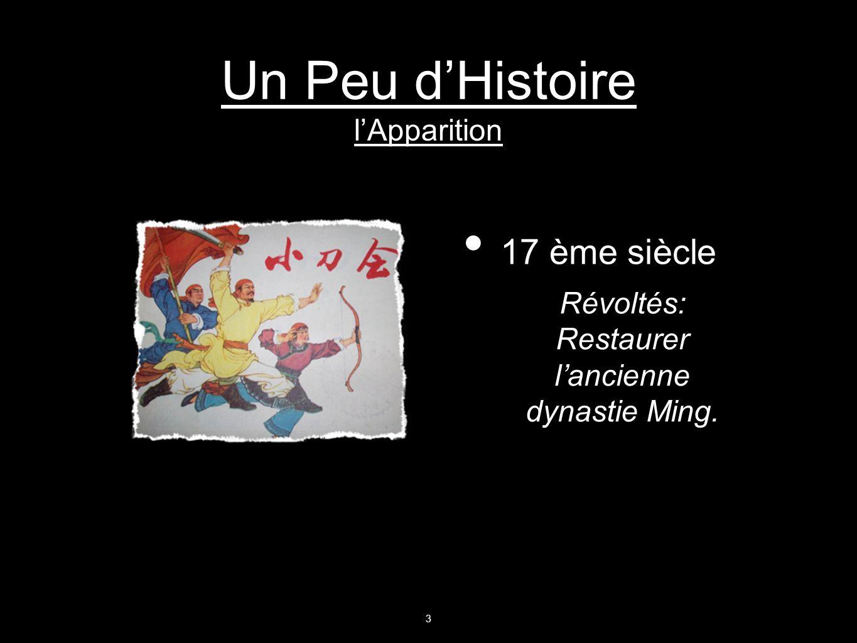 Un Peu dHistoire lApparition 17 ème siècle Révoltés: Restaurer lancienne dynastie Ming. 3