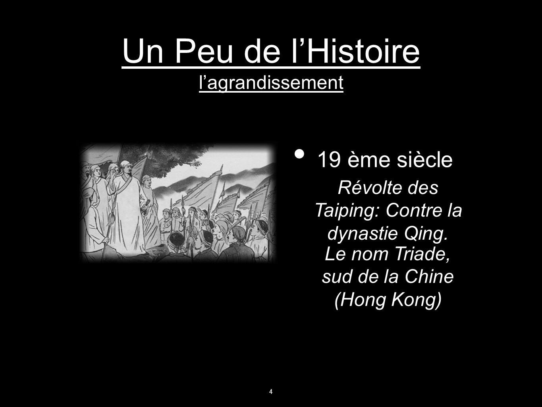 Un Peu de lHistoire lagrandissement 19 ème siècle Révolte des Taiping: Contre la dynastie Qing. Le nom Triade, sud de la Chine (Hong Kong) 4