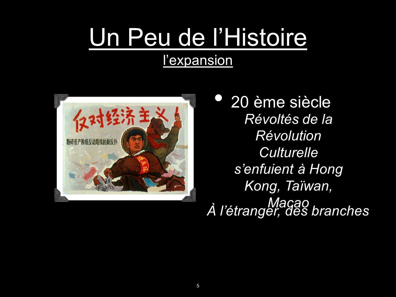 Un Peu de lHistoire lexpansion 20 ème siècle Révoltés de la Révolution Culturelle senfuient à Hong Kong, Taïwan, Macao À létranger, des branches 5