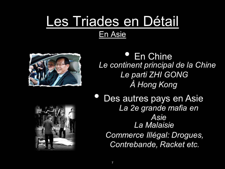 Les Triades en Détail En Asie En Chine Le continent principal de la Chine La 2e grande mafia en Asie La Malaisie Des autres pays en Asie À Hong Kong L