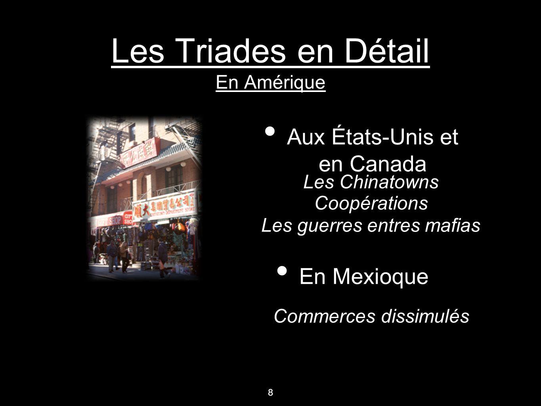 Les Triades en Détail En Amérique Aux États-Unis et en Canada Les Chinatowns Commerces dissimulés En Mexioque Coopérations 8 Les guerres entres mafias